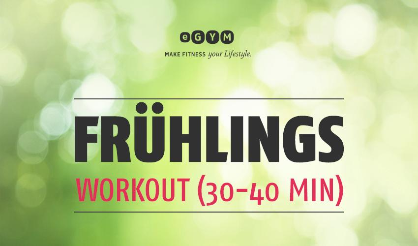 Das ultimative Frühlings-Workout